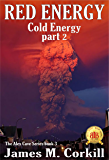 Red Energy (Cold Energy part 2): The Alex Cave Series book 3