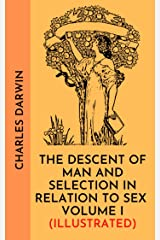 The descent of man and selection in relation to sex volume I (Illustrated) Kindle Edition
