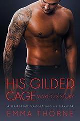 His Gilded Cage: Marco's Story (A Novella) (Bedroom Secrets Novella Series Book 2) Kindle Edition