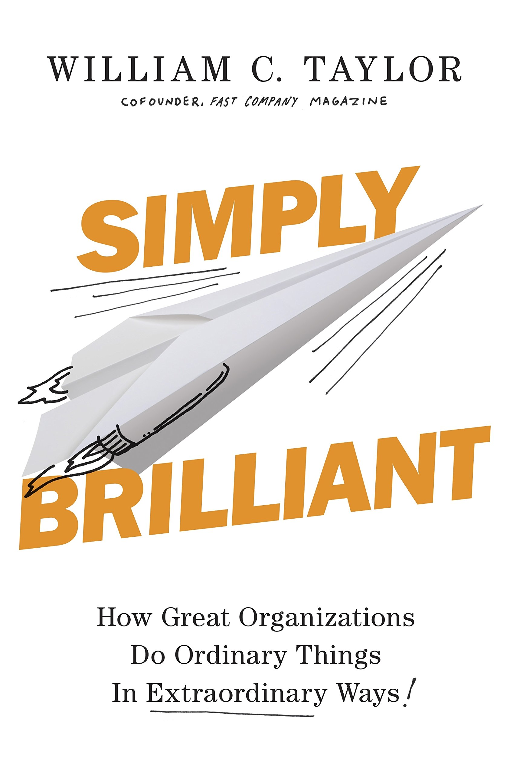 Simply Brilliant  How Great Organizations Do Ordinary Things In Extraordinary Ways