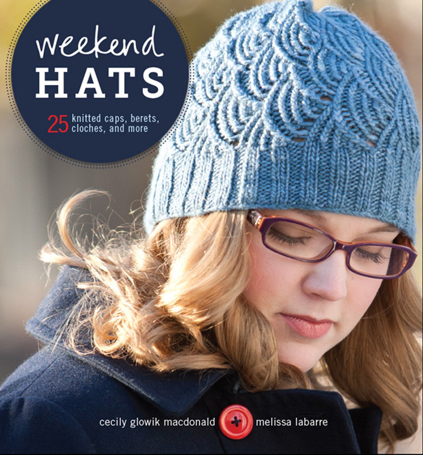 Weekend Hats: 25 Knitted Caps, Berets, Cloches, and More: Cecily ...