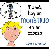 Mamá, hay un monstruo en mi cabeza: Un cuento para ayudar a los niños a gestionar sus pensamientos negativos y a…
