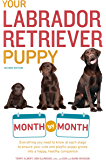 Your Labrador Retriever Puppy Month by Month, 2nd Edition: Everything You Need to Know at Each Stage of Development…