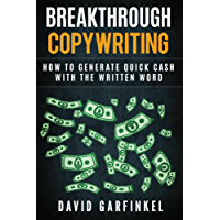Breakthrough Copywriting: How To Generate Quick Cash With The Written Word (English Edition)