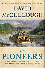 The Pioneers: The Heroic Story of the Settlers Who Brought the American Ideal West Hardcover