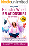 Hamster Wheel Relationships for Women: A Step by Step Process to Transform Unfulfilling Relationship Patterns (No More Book 1)
