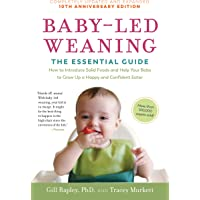 Baby-Led Weaning: The Essential Guide: How to Introduce Solid Foods and Help Your Baby to Grow Up a Happy and Confident Eater