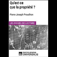 Qu'est-ce que la propriété? de Pierre Joseph Proudhon: Les Fiches de lecture d'Universalis (French Edition)