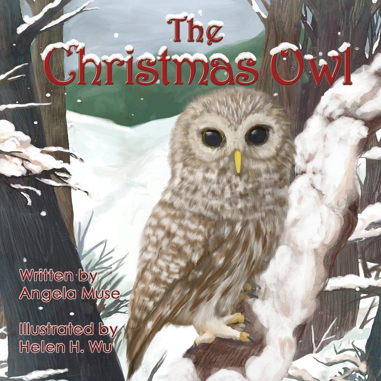 Christmas Owl.The Christmas Owl Angela Muse Helen H Wu 9781492936732