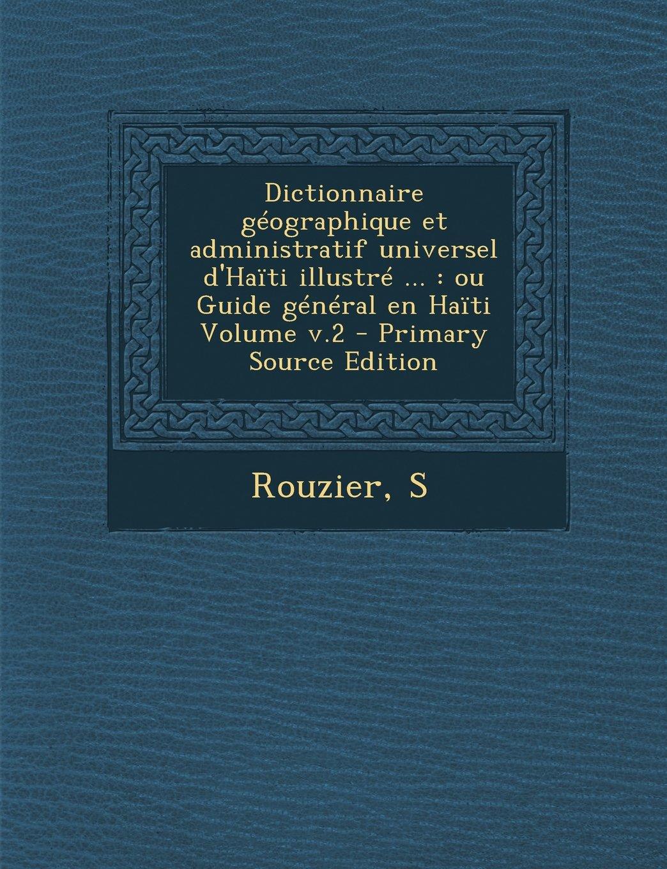 Dictionnaire géographique et administratif universel d'Haïti illustré ...: ou Guide général en Haïti Volume v.2 (French Edition)