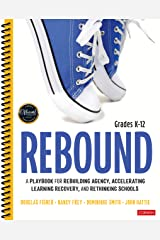 Rebound, Grades K-12: A Playbook for Rebuilding Agency, Accelerating Learning Recovery, and Rethinking Schools (Corwin Literacy) Kindle Edition