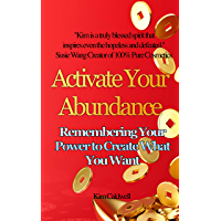 Activate Your Abundance: Remembering Your Power To Create What You Want (English Edition)