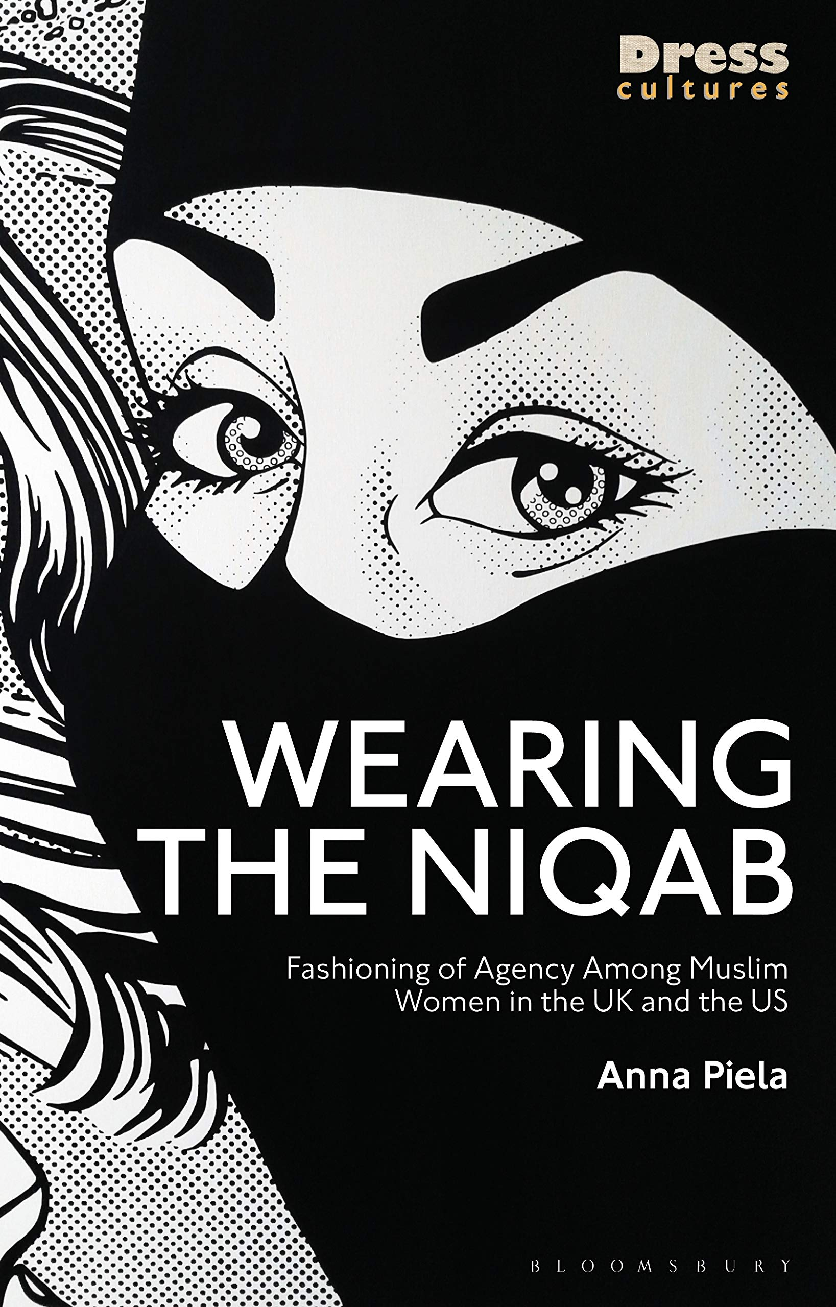 Wearing The Niqab Muslim Women In The Uk And The Us Dress Cultures Piela Anna Wilson Elizabeth Lewis Reina 9781350166035 Amazon Com Books