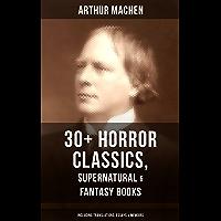 ARTHUR MACHEN: 30+ Horror Classics, Supernatural & Fantasy Books  (Including Translations, Essays  & Memoirs): The Great God Pan, The Three Impostors, ... Pyramid, The Secret Glory, The Bowmen…