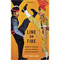 Line on Fire: Ceasefire Violations and India–Pakistan Escalation Dynamics (Oxford International Relations in South Asia)