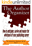 The Author Organizer: How to anticipate, survive and master the whirlpool of your publishing career (The Authorship Adventure Series Book 7)
