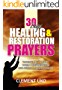 30 Days Healing & Restoration Prayers: Powerful Daily Prophetic Prayers & Declarations for Total Health & Divine Restoration
