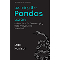 Learning the Pandas Library: Python Tools for Data Munging, Analysis, and Visualization (Treading on Python Book 3) (English Edition)