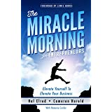The Miracle Morning for Entrepreneurs: Elevate Your SELF to Elevate Your BUSINESS