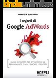 I segreti di Google AdWords: Guida avanzata per ottimizzare le performance e moltiplicare i profitti (Hoepli informatica)