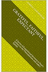 Grateful, Faithful, Expectant: A Series of Expositional Sermons in Paul's Letters to the Thessalonians and Jude's Epistle Kindle Edition