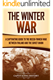 The Winter War: A Captivating Guide to the Russo-Finnish War between Finland and the Soviet Union (The Eastern Front…