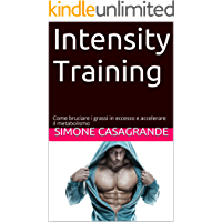 Intensity Training: Come Bruciare i Grassi in Eccesso e Accelerare il Metabolismo
