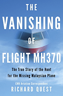 The Vanishing of Flight MH370: The True Story of the Hunt for the Missing Malaysian