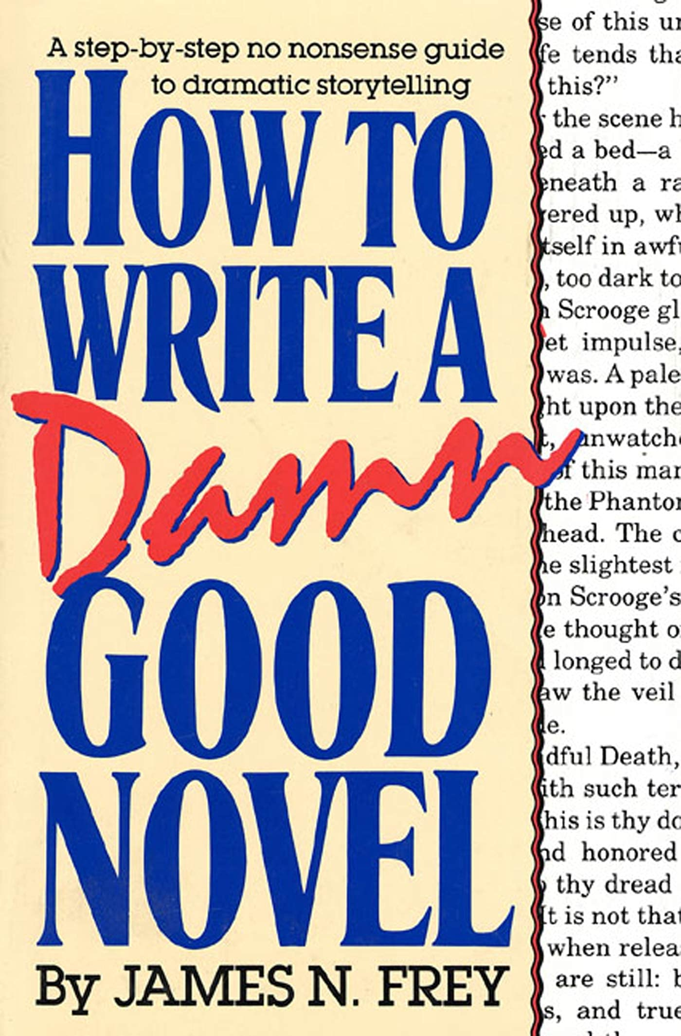 How to Write a Damn Good Novel: A Step-by-Step No Nonsense Guide