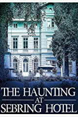 The Haunting at Sebring Hotel (A Riveting Haunted House Mystery Series Book 13) Kindle Edition