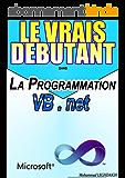 LE VRAIS DEBUTANT dans La Progrmmation VB.Net: Formation en Programmation avec VB.net