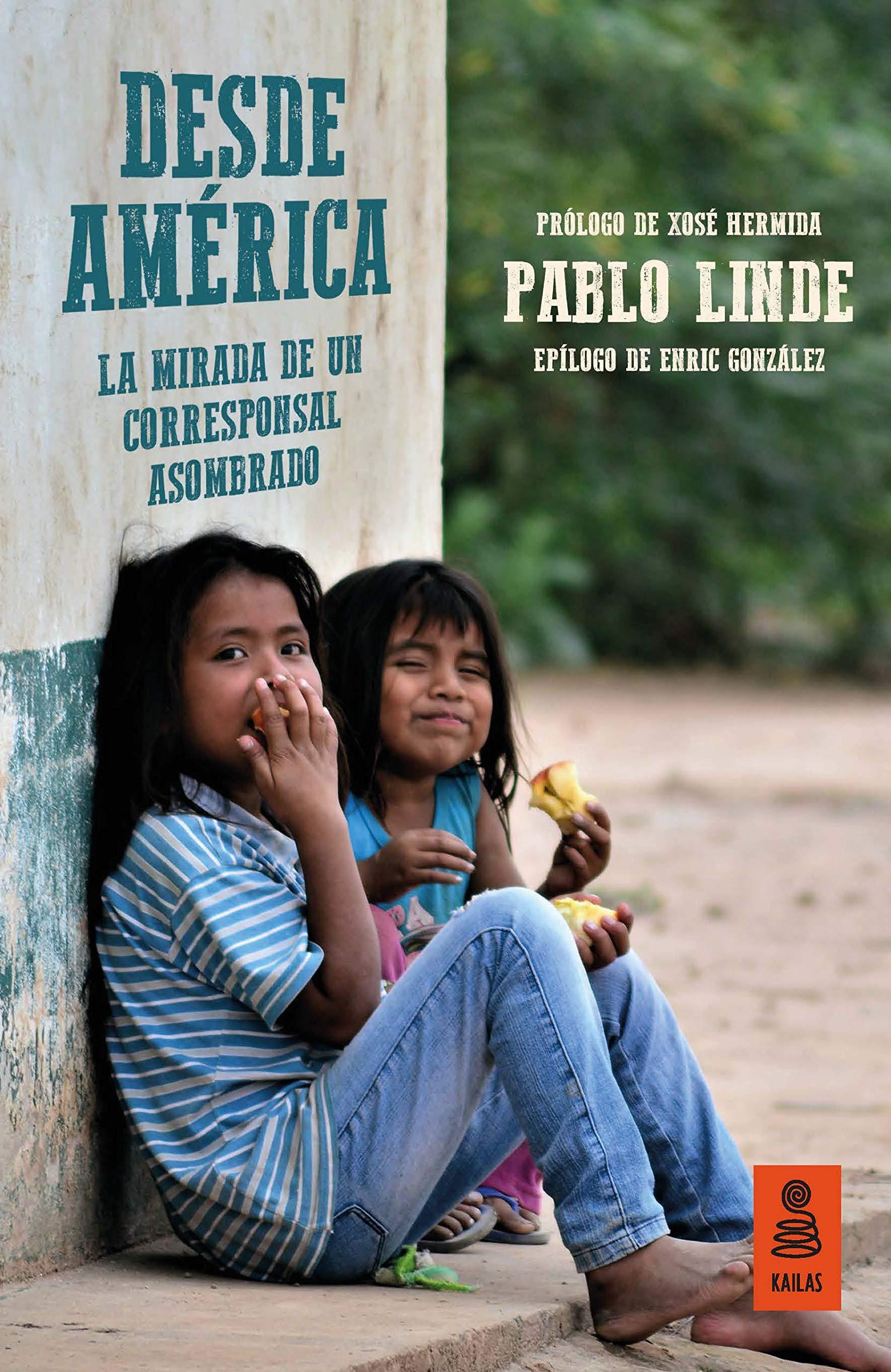 Desde américa. La mirada de un corresponsal sorprendido: La mirada de un periodista asombrado Kailas Periodismo: Amazon.es: Linde Hernández, Pablo: Libros