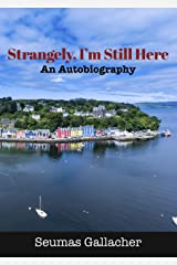 Strangely, I'm Still Here: An Autobiography Kindle Edition