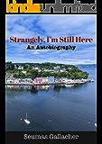 Strangely, I'm Still Here: An Autobiography