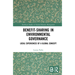 Benefit-sharing in Environmental Governance: Local Experiences of a Global Concept (Earthscan Studies in Natural…