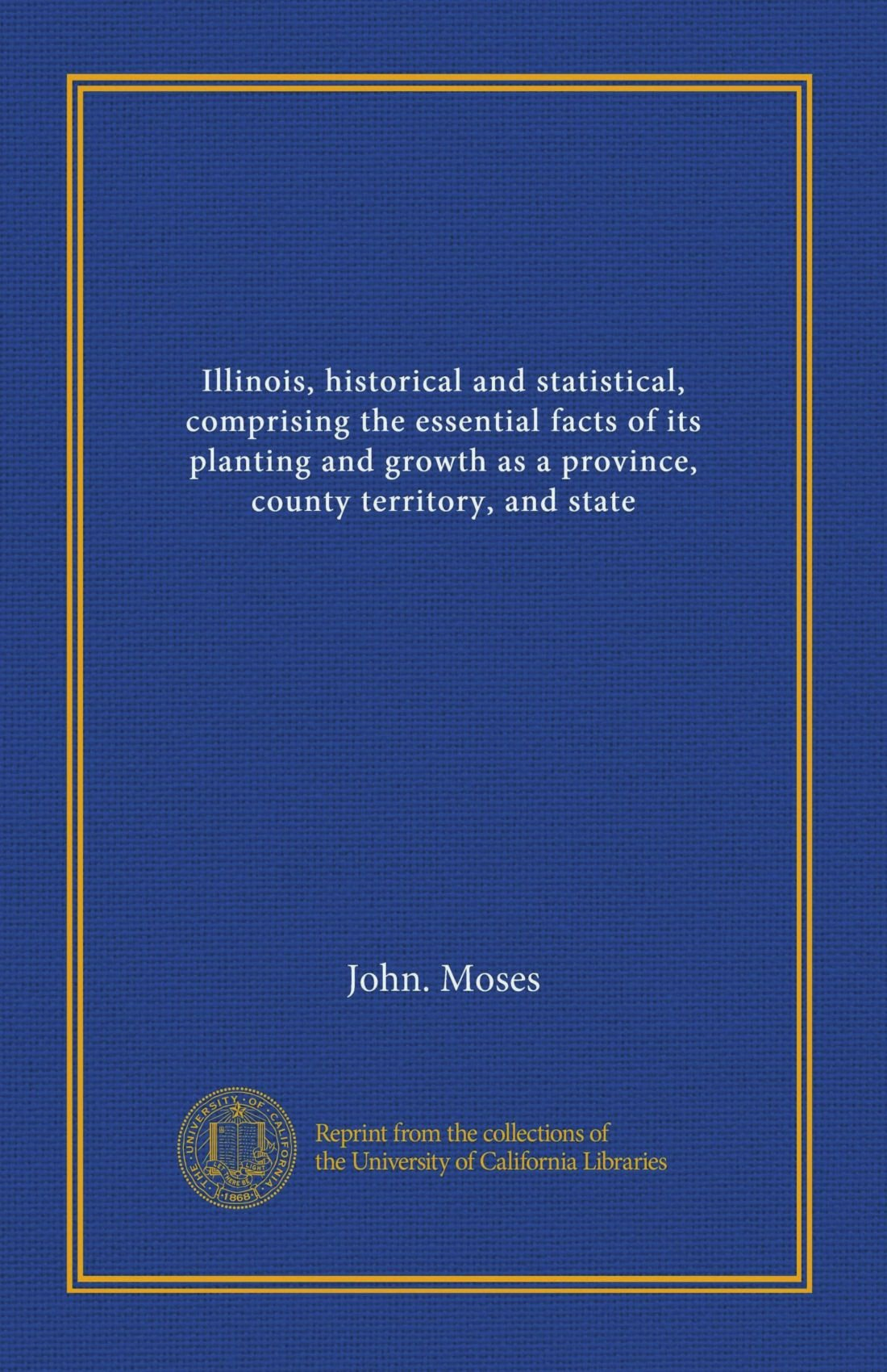 Illinois, historical and statistical, comprising the essential facts of its planting and growth as a province, county territory, and state pdf epub