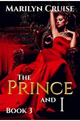 The Prince and I, book 3: Book 3 in the 4-part series (A Scandalous Royal Love Story) Kindle Edition