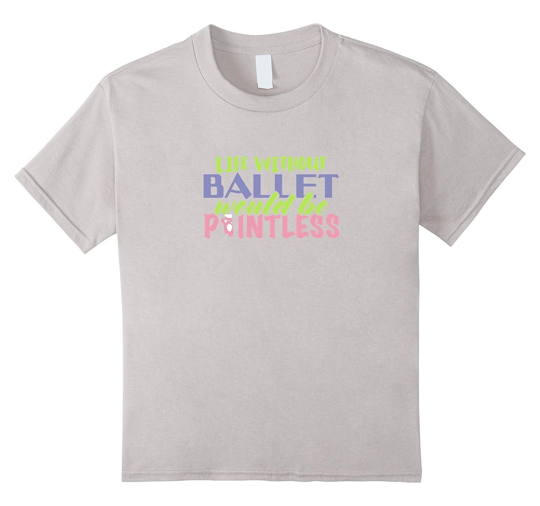 Without Ballet Would Pointless Shirt-Awarplus
