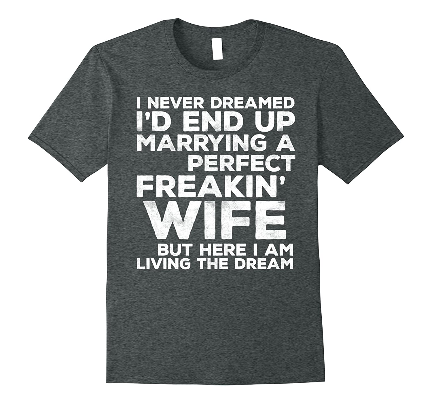 Mens I'd End Up Marrying A Perfect Freakin' Wife T-Shirt