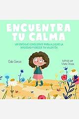 Encuentra Tu Calma: Un Enfoque Consciente Para Aliviar La Ansiedad Y Crecer Tu Valentía (Spanish Edition) Kindle Edition