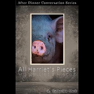 All Harriet's Pieces: After Dinner Conversation Short Story Series