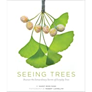 Seeing Trees: Discover the Extraordinary Secrets of Everyday Trees (Seeing Series)