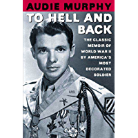 To Hell and Back: The Classic Memoir of World War II by America's Most Decorated Soldier