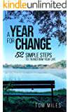 A Year For Change: 52 Simple Steps to Transform Your Life (Life Lessons, Finding You)