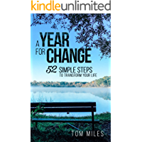 A Year For Change: 52 Simple Steps to Transform Your Life