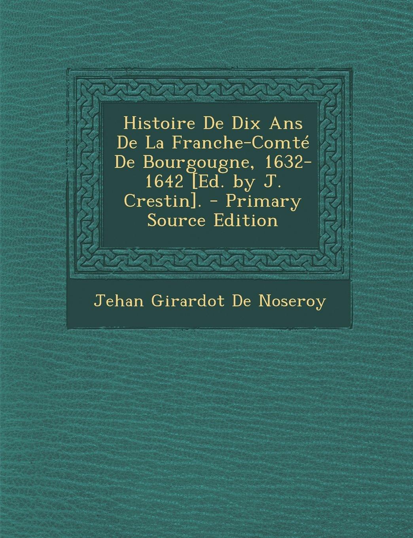 Storia Decennale Della Franche-comte De Bourgougne, 1632-1642 [ed. Di J. Crestin]. - Edizione Della Fonte Primaria