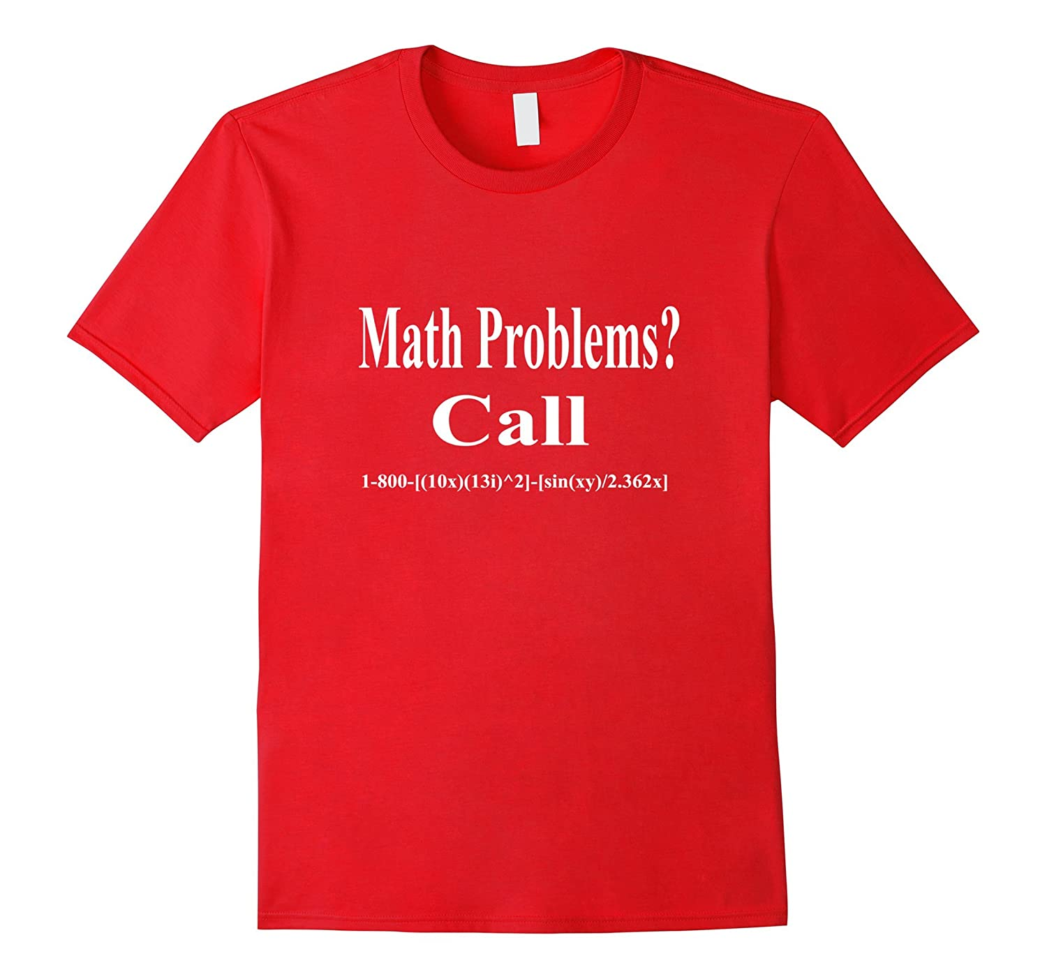 Math Problems Call 1-800 (Silly Equation) Funny T-shirt-CL