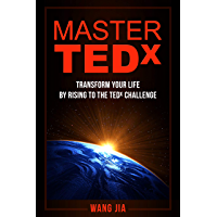 Master TEDx: Transform Your Life By Rising To The TEDx Challenge (English Edition)