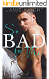 So Bad for Me: Bad Boy Forbidden Love Romance Collection