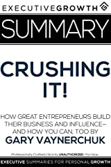 Summary: Crushing It! - How Great Entrepreneurs Build Their Business and Influence—and How You Can, Too by Gary Vaynerchuk Kindle Edition